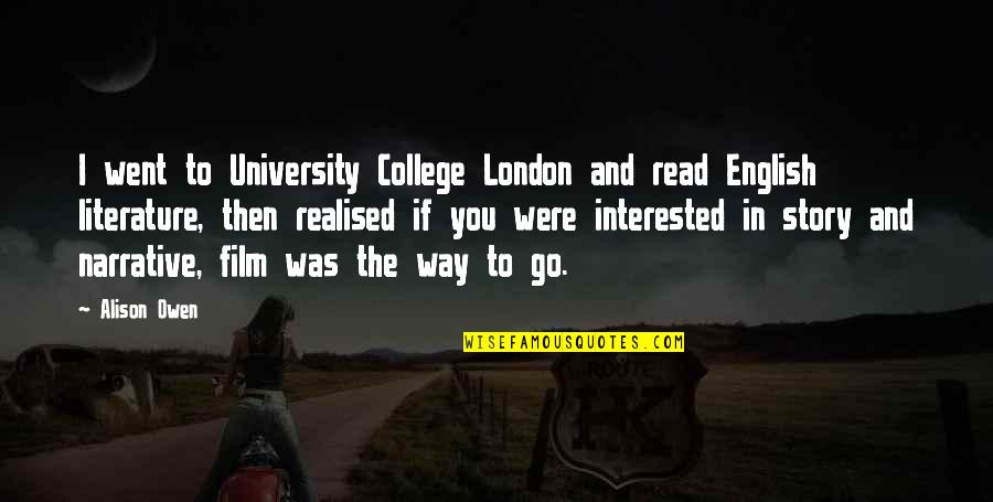 English Way Of Quotes By Alison Owen: I went to University College London and read