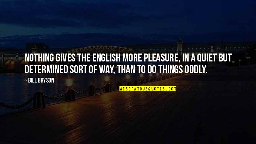 English Way Of Quotes By Bill Bryson: Nothing gives the English more pleasure, in a