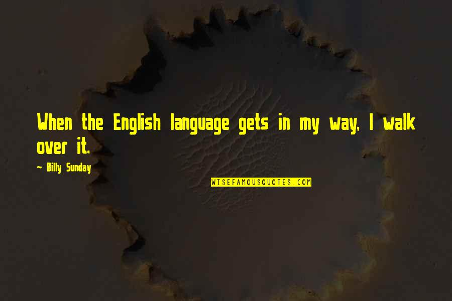 English Way Of Quotes By Billy Sunday: When the English language gets in my way,