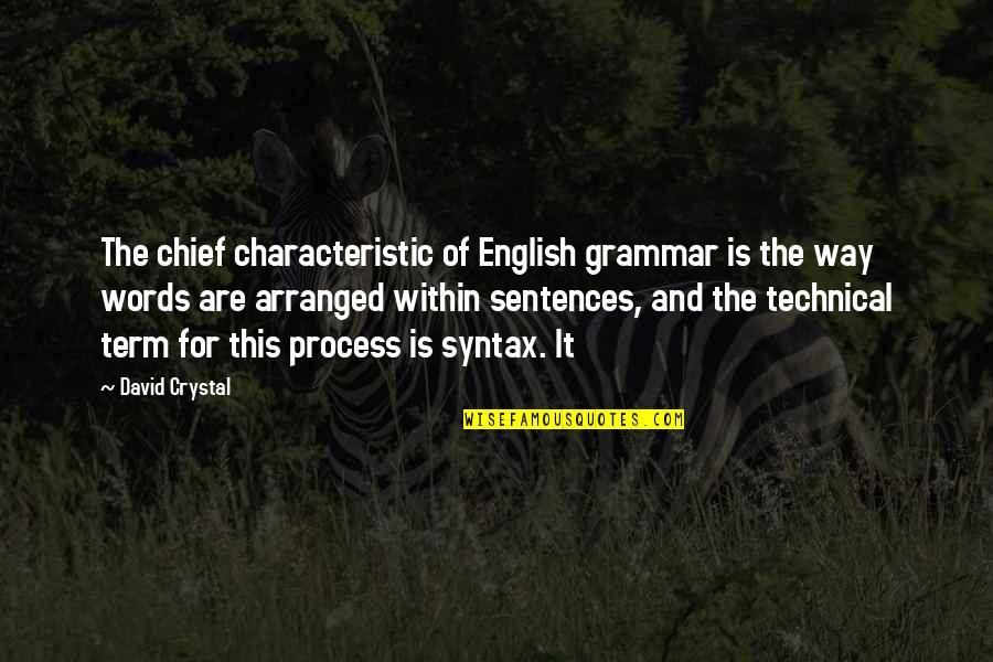 English Way Of Quotes By David Crystal: The chief characteristic of English grammar is the
