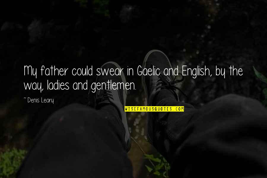 English Way Of Quotes By Denis Leary: My father could swear in Gaelic and English,
