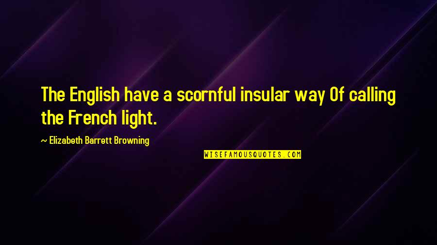 English Way Of Quotes By Elizabeth Barrett Browning: The English have a scornful insular way Of