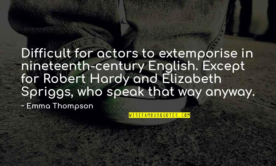 English Way Of Quotes By Emma Thompson: Difficult for actors to extemporise in nineteenth-century English.