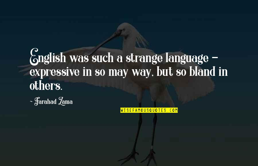 English Way Of Quotes By Farahad Zama: English was such a strange language - expressive