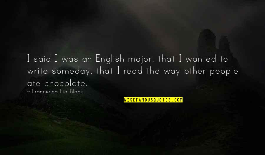 English Way Of Quotes By Francesca Lia Block: I said I was an English major, that