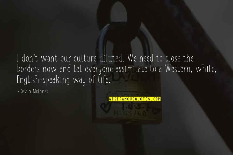 English Way Of Quotes By Gavin McInnes: I don't want our culture diluted. We need