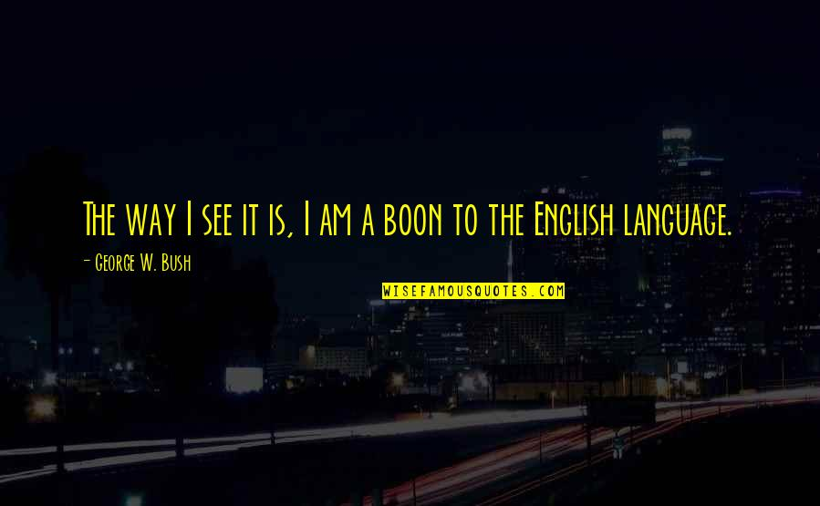 English Way Of Quotes By George W. Bush: The way I see it is, I am