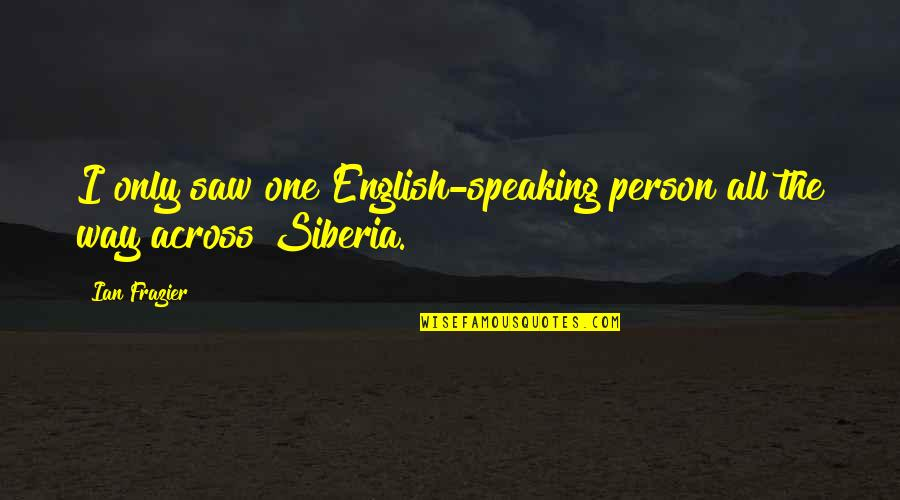 English Way Of Quotes By Ian Frazier: I only saw one English-speaking person all the