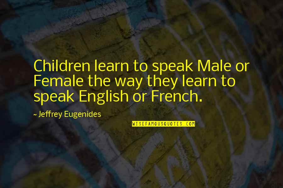 English Way Of Quotes By Jeffrey Eugenides: Children learn to speak Male or Female the