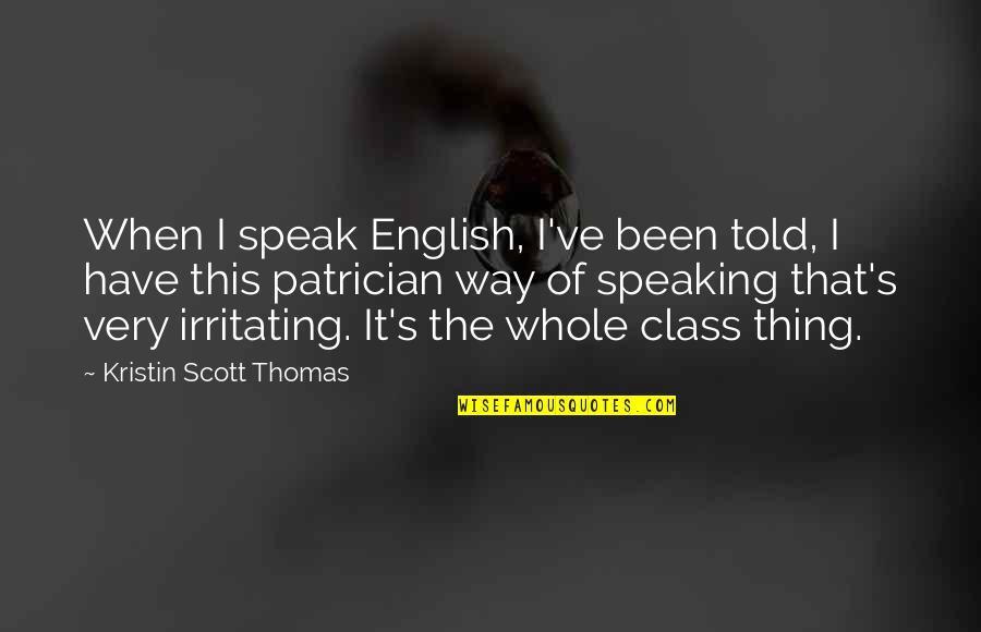 English Way Of Quotes By Kristin Scott Thomas: When I speak English, I've been told, I