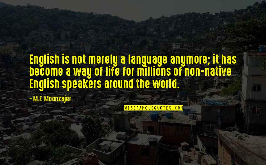 English Way Of Quotes By M.F. Moonzajer: English is not merely a language anymore; it