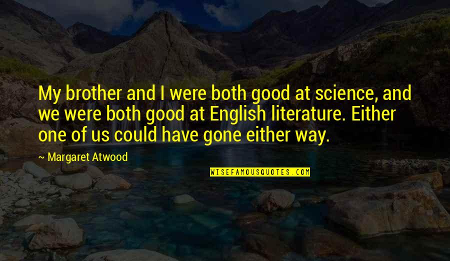 English Way Of Quotes By Margaret Atwood: My brother and I were both good at