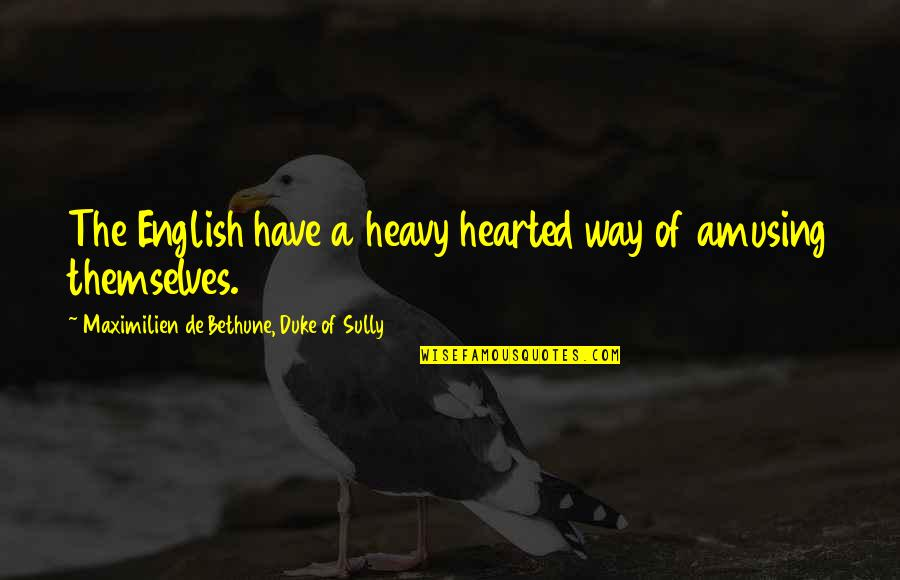 English Way Of Quotes By Maximilien De Bethune, Duke Of Sully: The English have a heavy hearted way of