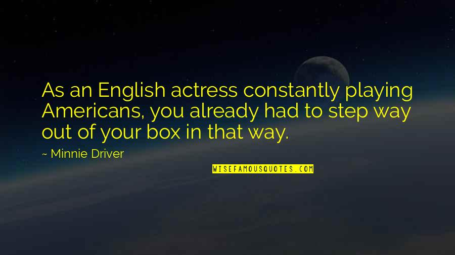 English Way Of Quotes By Minnie Driver: As an English actress constantly playing Americans, you