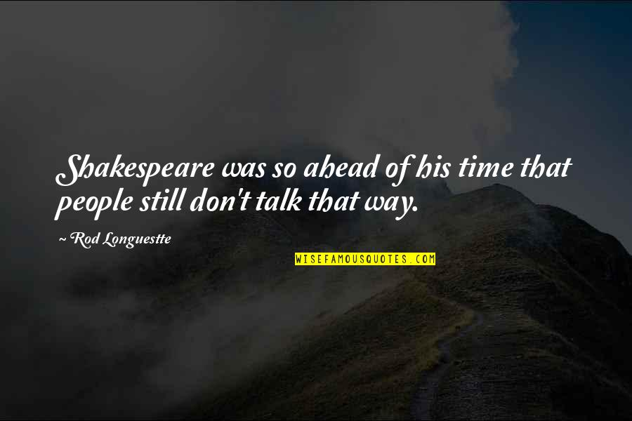 English Way Of Quotes By Rod Longuestte: Shakespeare was so ahead of his time that