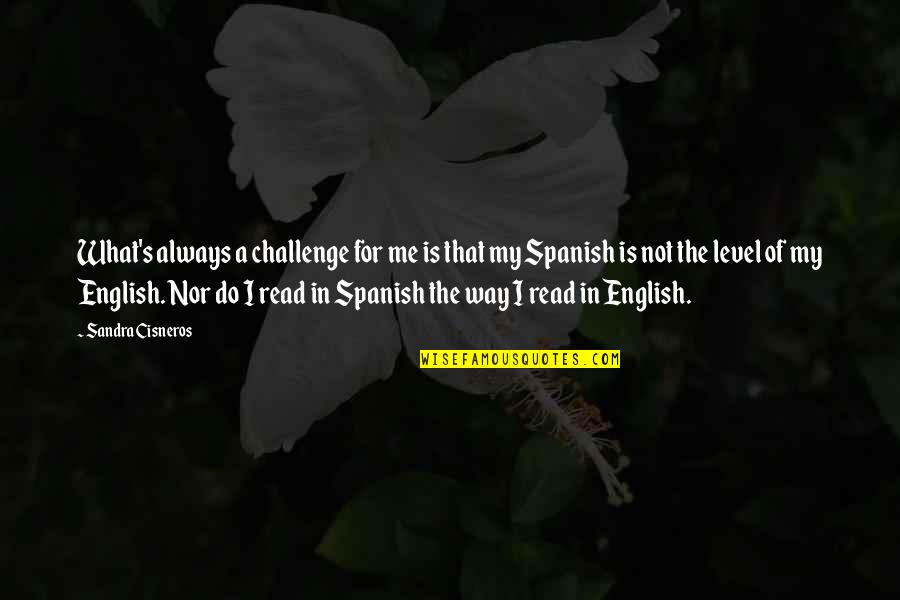 English Way Of Quotes By Sandra Cisneros: What's always a challenge for me is that