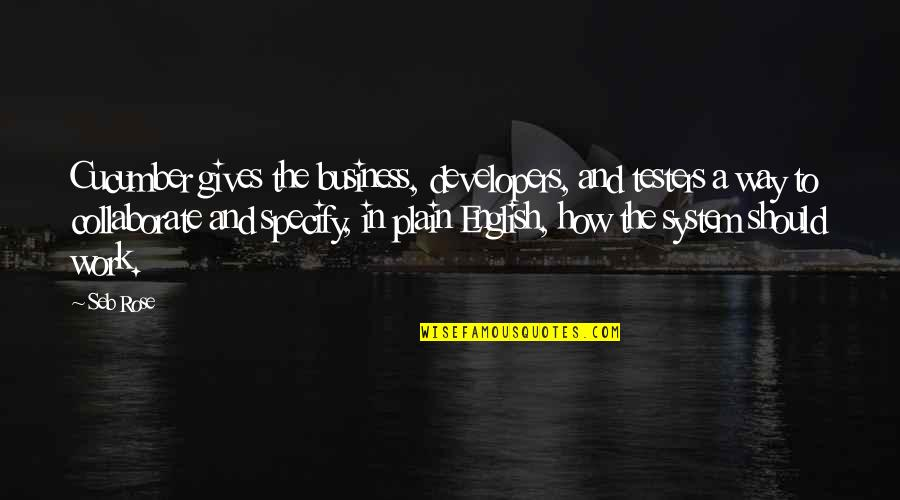 English Way Of Quotes By Seb Rose: Cucumber gives the business, developers, and testers a
