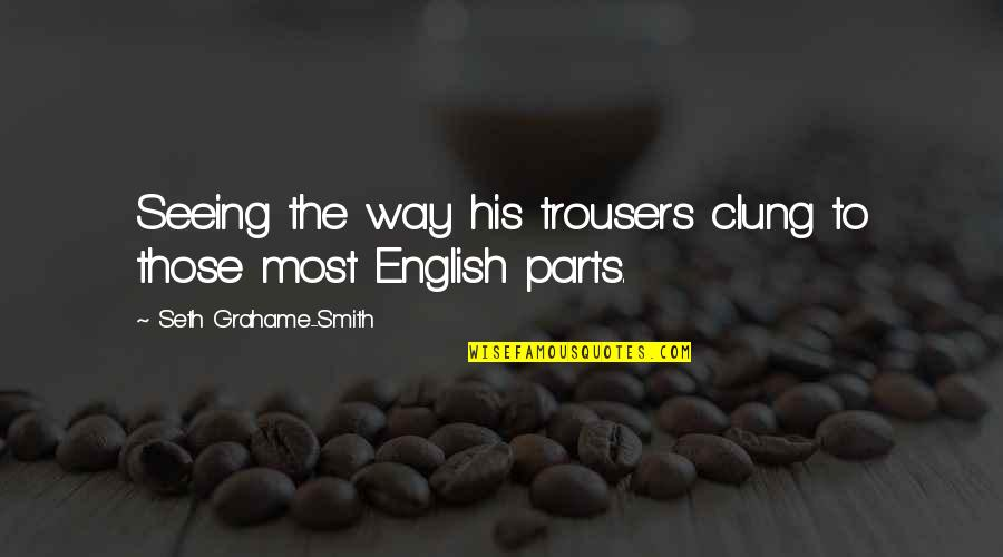 English Way Of Quotes By Seth Grahame-Smith: Seeing the way his trousers clung to those