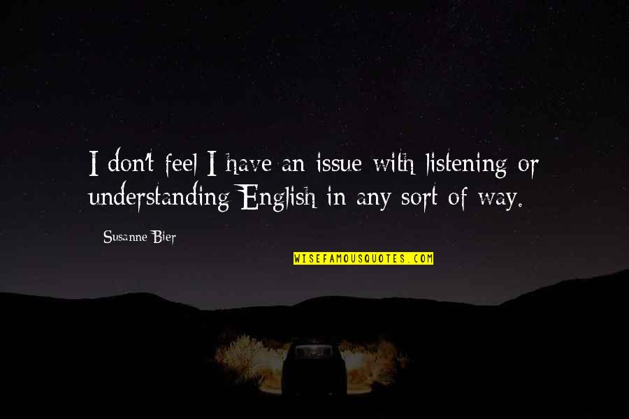 English Way Of Quotes By Susanne Bier: I don't feel I have an issue with