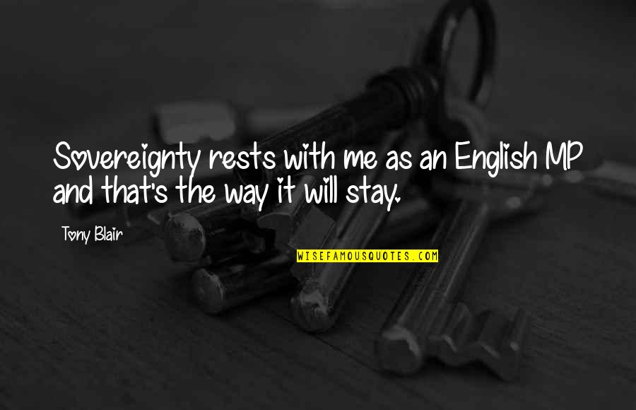 English Way Of Quotes By Tony Blair: Sovereignty rests with me as an English MP