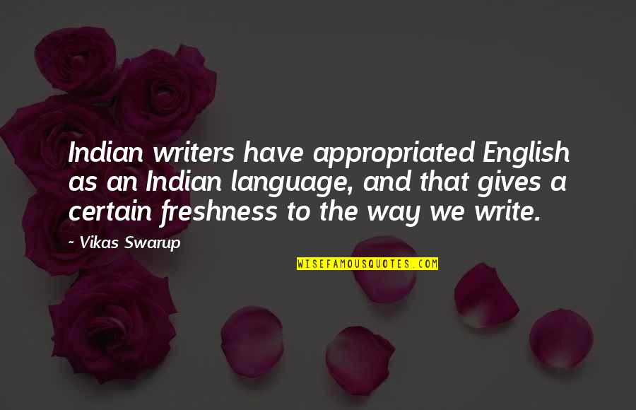 English Way Of Quotes By Vikas Swarup: Indian writers have appropriated English as an Indian