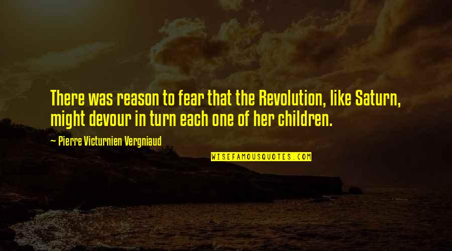 Enhancing Knowledge Quotes By Pierre Victurnien Vergniaud: There was reason to fear that the Revolution,
