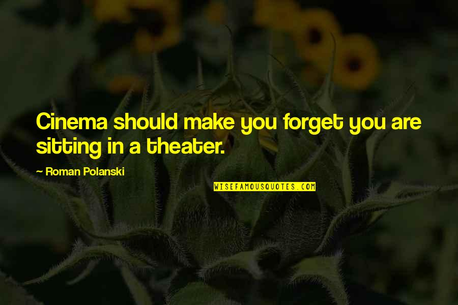 Enhancing Knowledge Quotes By Roman Polanski: Cinema should make you forget you are sitting