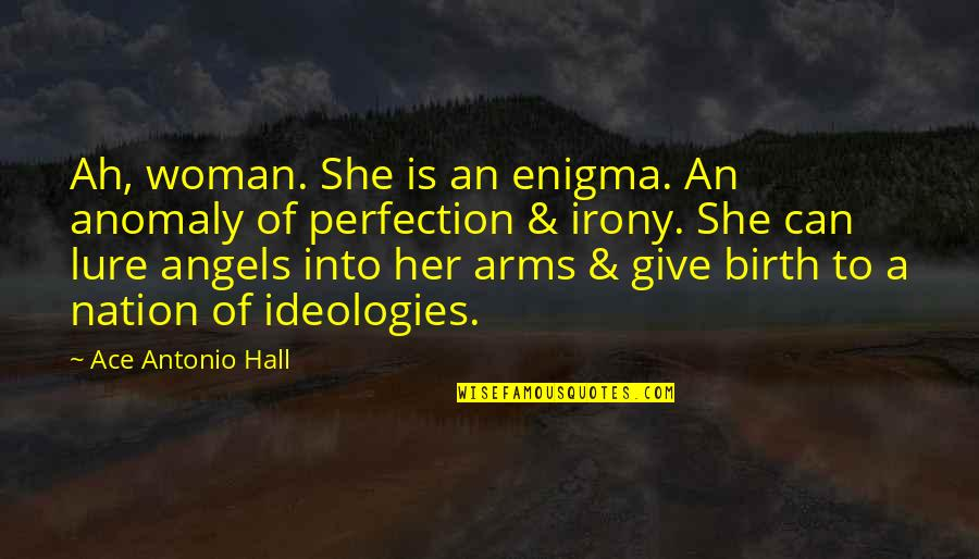Enigma Quotes By Ace Antonio Hall: Ah, woman. She is an enigma. An anomaly