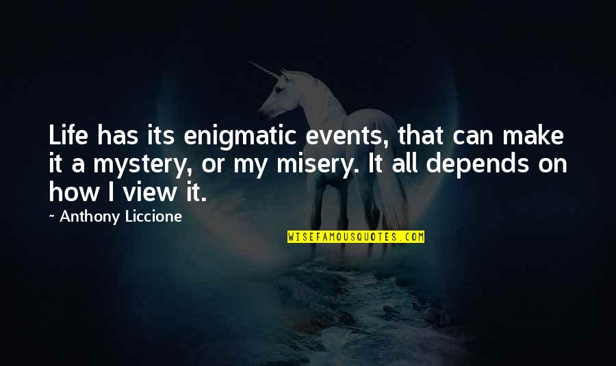 Enigma Quotes By Anthony Liccione: Life has its enigmatic events, that can make