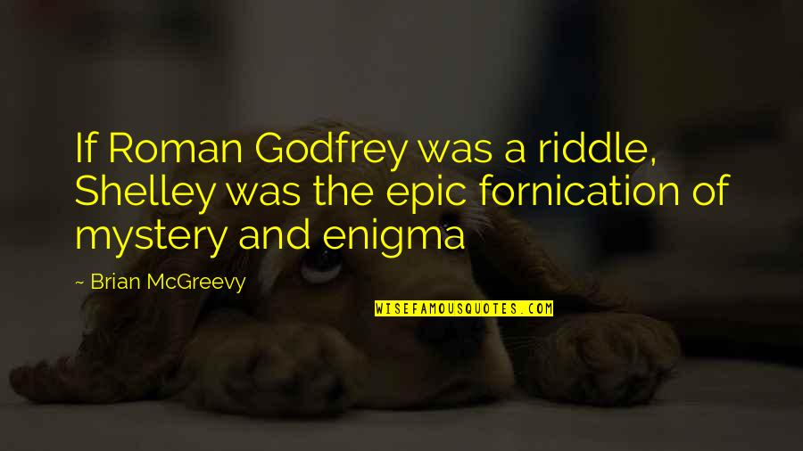 Enigma Quotes By Brian McGreevy: If Roman Godfrey was a riddle, Shelley was