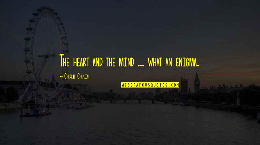 Enigma Quotes By Charlie Chaplin: The heart and the mind ... what an