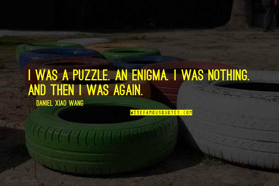 Enigma Quotes By Daniel Xiao Wang: I was a puzzle. An enigma. I was