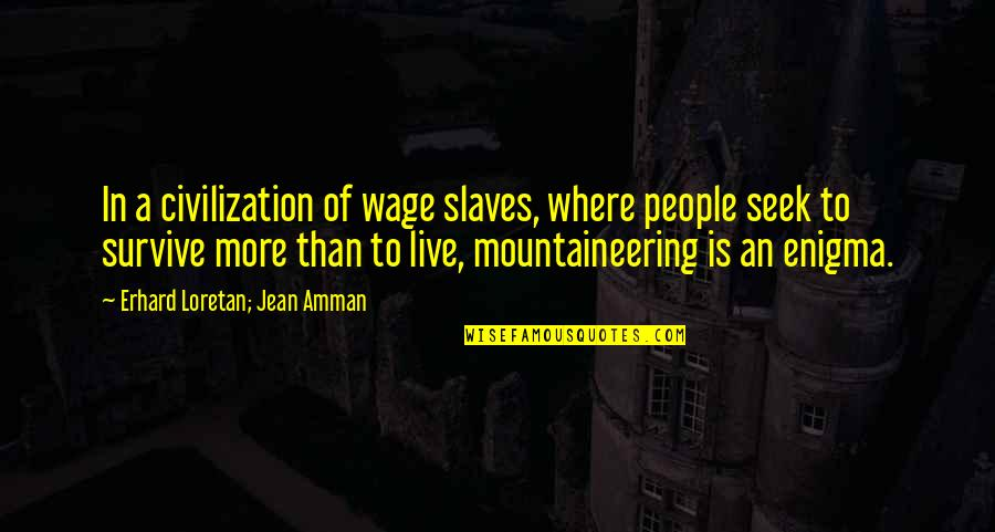 Enigma Quotes By Erhard Loretan; Jean Amman: In a civilization of wage slaves, where people