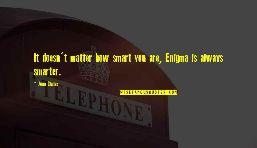 Enigma Quotes By Joan Clarke: It doesn't matter how smart you are, Enigma