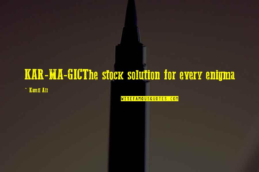 Enigma Quotes By Kamil Ali: KAR-MA-GICThe stock solution for every enigma