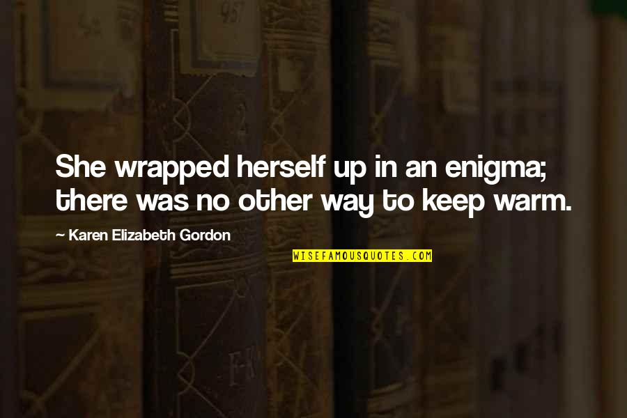 Enigma Quotes By Karen Elizabeth Gordon: She wrapped herself up in an enigma; there