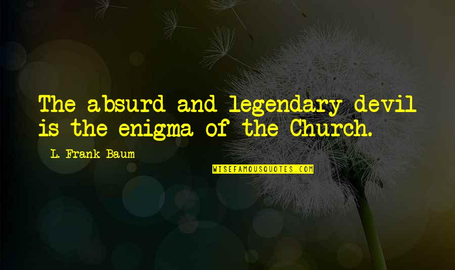 Enigma Quotes By L. Frank Baum: The absurd and legendary devil is the enigma