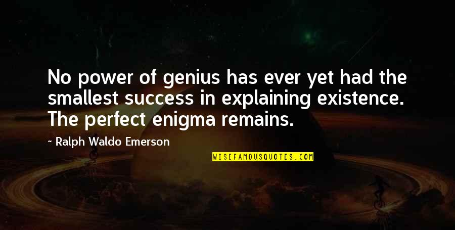 Enigma Quotes By Ralph Waldo Emerson: No power of genius has ever yet had