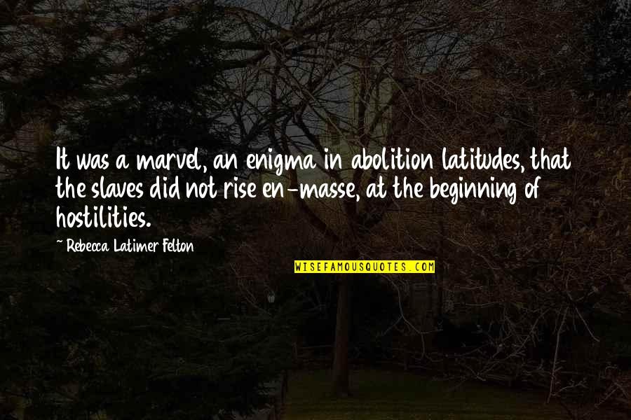 Enigma Quotes By Rebecca Latimer Felton: It was a marvel, an enigma in abolition