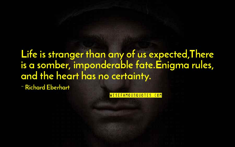Enigma Quotes By Richard Eberhart: Life is stranger than any of us expected,There
