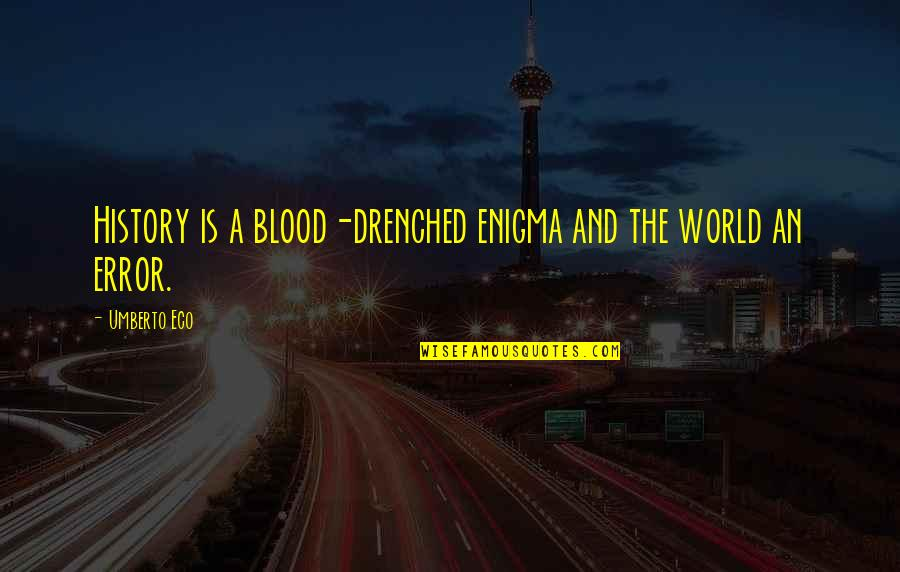 Enigma Quotes By Umberto Eco: History is a blood-drenched enigma and the world
