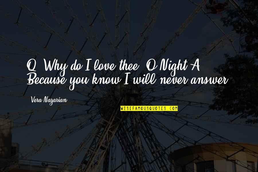 Enigma Quotes By Vera Nazarian: Q: Why do I love thee, O Night?A: