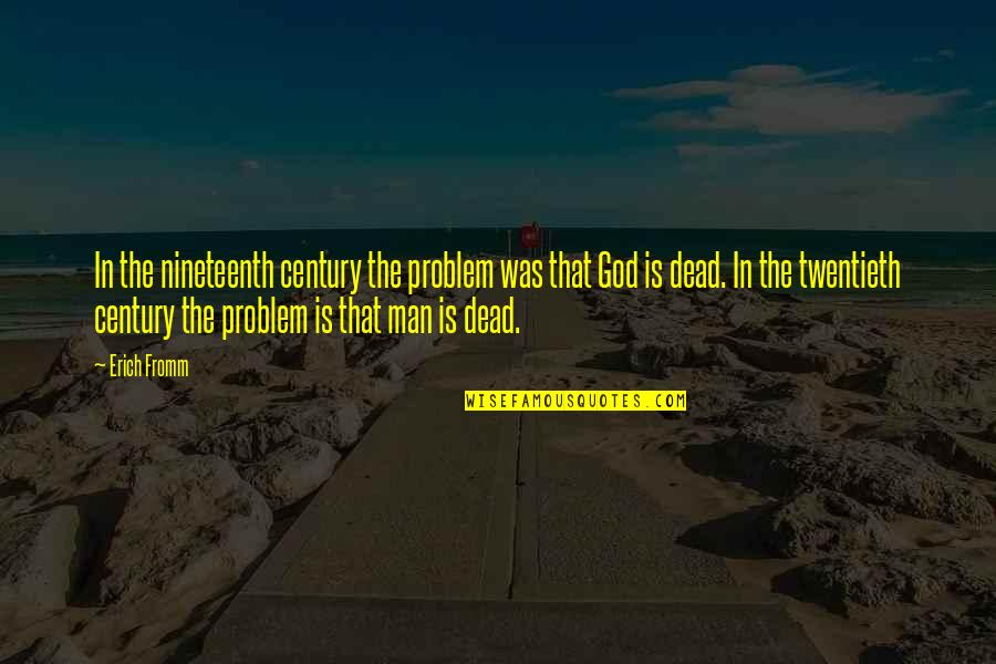 Enigmans Quotes By Erich Fromm: In the nineteenth century the problem was that