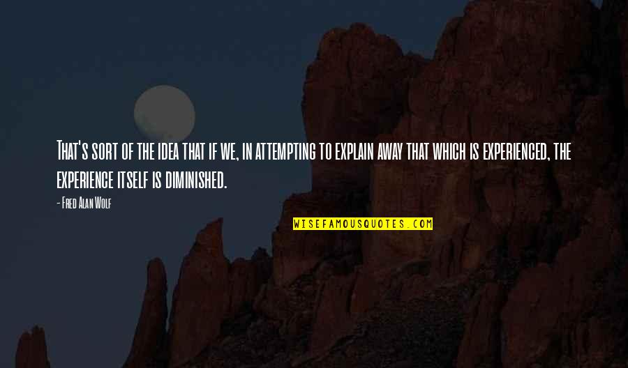 Enigmans Quotes By Fred Alan Wolf: That's sort of the idea that if we,