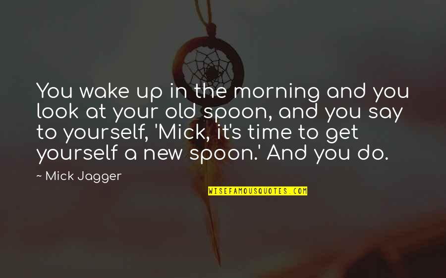 Enigmans Quotes By Mick Jagger: You wake up in the morning and you