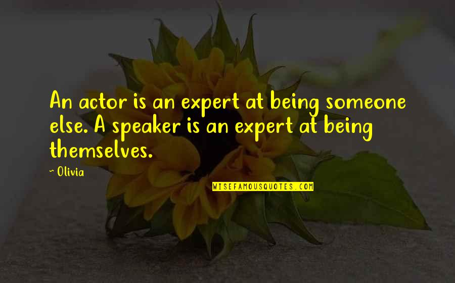 Enigmans Quotes By Olivia: An actor is an expert at being someone