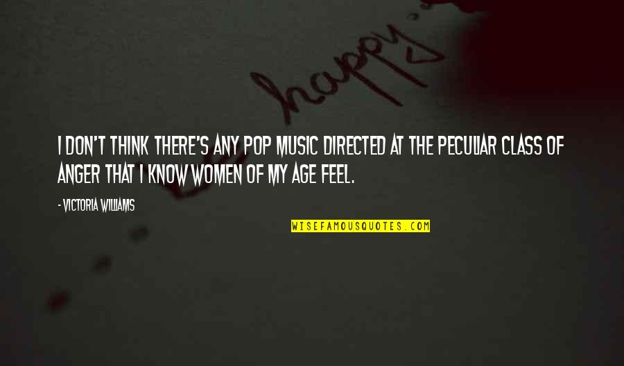Enigmans Quotes By Victoria Williams: I don't think there's any pop music directed