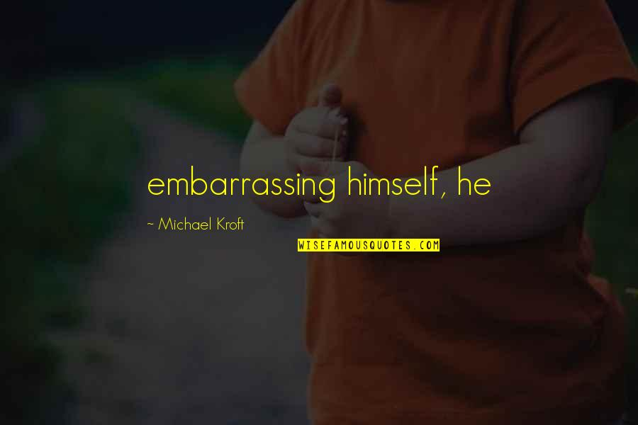 Enitan Bereola Quotes By Michael Kroft: embarrassing himself, he