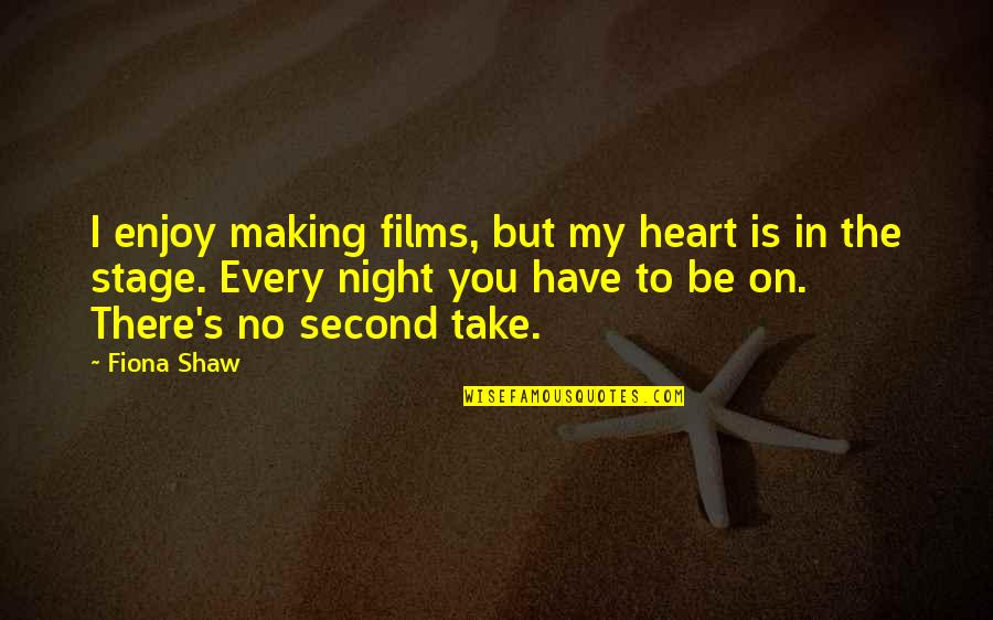 Enjoy Every Second Quotes By Fiona Shaw: I enjoy making films, but my heart is