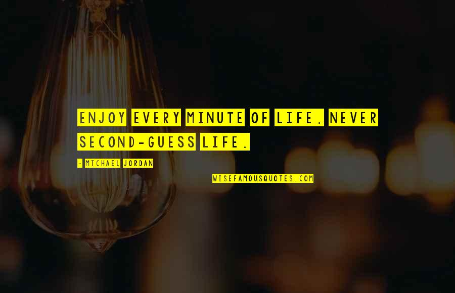 Enjoy Every Second Quotes By Michael Jordan: Enjoy every minute of life. Never second-guess life.